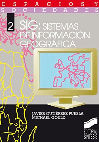 SIG: Sistemas de Información Geográfica (Espacios y sociedades) por Javier/Gould, Michael Gutiérrez Puebla