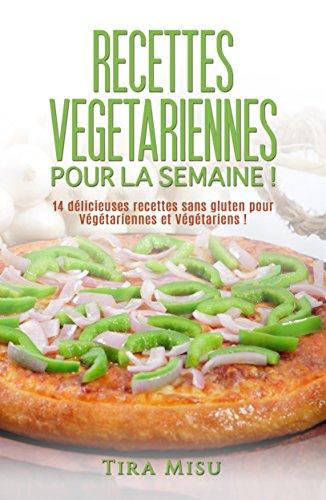 RECETTES VEGETARIENNES POUR LA SEMAINE !: 14 recettes sans gluten pour végétariennes et végétariens ! (recette sans gluten, recette minceur, recette cuisine ... vegetariennes, recette de cuisine.)