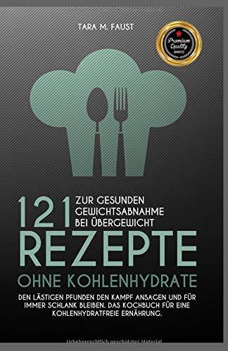 121 Rezepte ohne Kohlenhydrate zur gesunden Gewichtsabnahme bei Übergewicht, den lästigen Pfunden den Kampf ansagen und für immer schlank bleiben, das Kochbuch für eine kohlenhydratfreie Ernährung (Adipositas-smoothie)