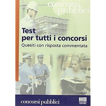 Test Per Tutti I Concorsi. Quesiti Con Risposta Commentata
