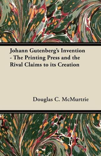 Johann Gutenberg's Invention - The Printing Press and the Rival Claims to its Creation