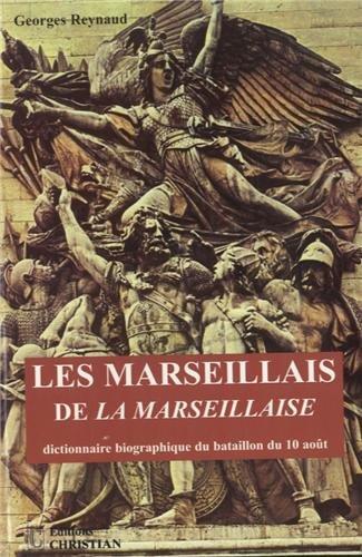 Les marseillais de la Marseillaise : Dictionnaire biographique du bataillon du 10 août
