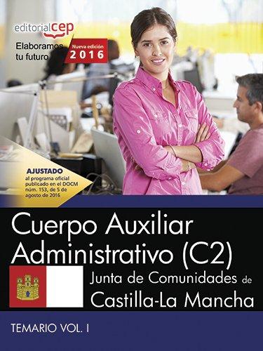 Cuerpo Auxiliar Administrativo (C2). Junta de Comunidades de Castilla-La Mancha. Temario. Vol. I