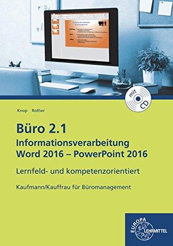 Büro 2.1 - Informationsverarbeitung Word 2016 - PowerPoint 2016: Lernfeld- und kompetenzorientiert