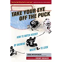 Take Your Eye Off the Puck: How to Watch Hockey By Knowing Where to Look