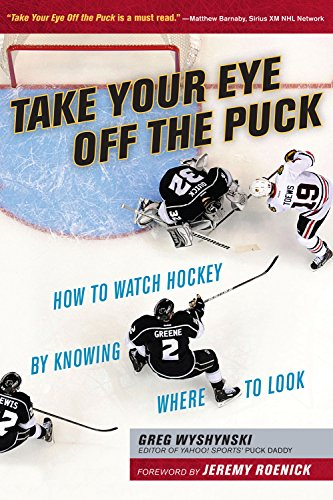Take Your Eye Off the Puck: How to Watch Hockey By Knowing Where to Look (English Edition) por Greg Wyshynski