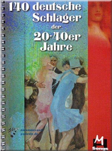 140 deutsche Schlager der 20-40er Jahre - Noten Liederbuch [Musiknoten]