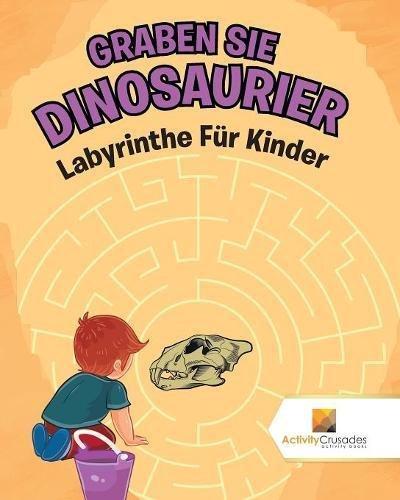 (Graben Sie Dinosaurier : Labyrinthe Für Kinder)