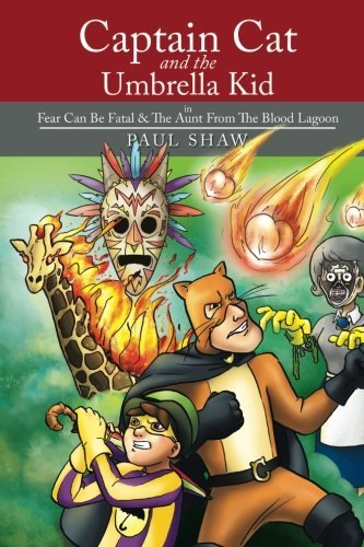 Captain Cat and The Umbrella Kid: In Fear Can Be Fatal & The Aunt From The Blood Lagoon by Paul Shaw (2015-06-23)