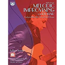 Mel Bay Melodic Improvising For Guitar Developing Motivic Ideas Through Chord Changes by Bruce Saunders (2005-07-08)