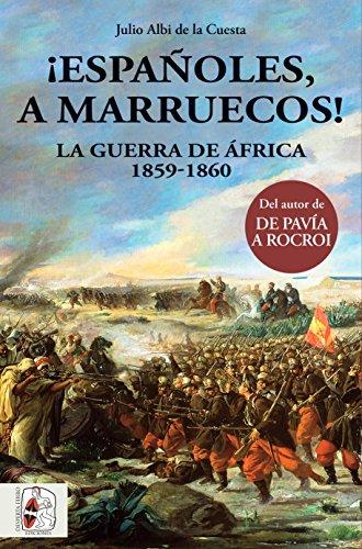 ¡Españoles, a Marruecos! La guerra de África. 1859 - 1860 (Historia de España) por Julio Albi de la Cuesta