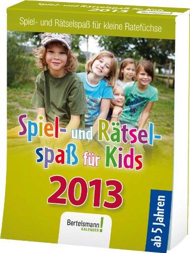 Spiel- und Rätselspaß für Kids 2013: Spiel- und Rätselspaß für kleine Ratefüchse. Text-Abreißkalender