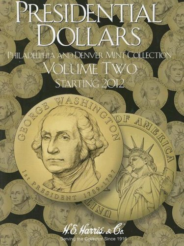 PRESIDENTIAL DOLLARS, VOLUME TWO: PHILADELPHIA AND DENVER MINT COLLECTION, STARTING 2012 BY (Author)Whitman Publishing[Hardcover]Mar-2007 -