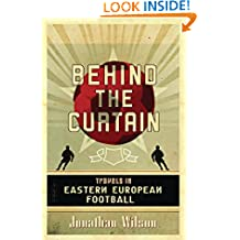 Behind the Curtain: Travels in Eastern European Football