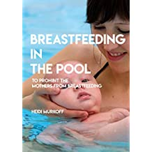 Breastfeeding In The Pool, To Prohibit The Mothers From Breastfeeding (English Edition)