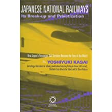 Japanese National Railways Its Break-Up and Privatization: How Japan's Passenger Rail Services Became the Envy of the World