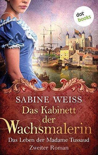 Das Kabinett der Wachsmalerin - Das Leben der Madame Tussaud - Zweiter Roman: Historischer Roman