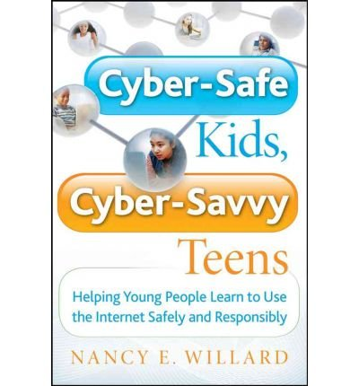 [( By Willard, Nancy E ( Author )Cyber-Safe Kids, Cyber-Savvy Teens: Helping Young People Learn to Use the Internet Safely and Responsibly Paperback Mar- 16-2007 )]