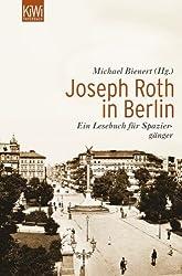 Joseph Roth in Berlin: Ein Lesebuch für Spaziergänger
