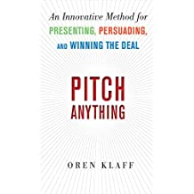 Pitch Anything: An Innovative Method for Presenting, Persuading, and Winning the Deal (Business Skills and Development)