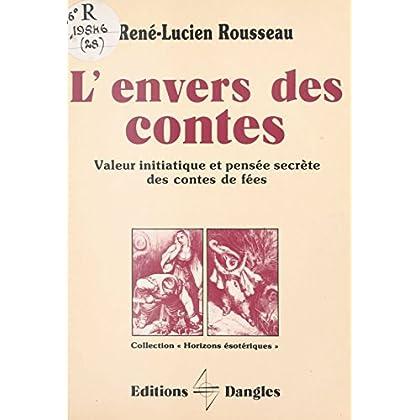 L'Envers des contes : Valeur initiatique et pensée secrète des contes de fées (Horizons ésotériques)