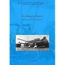 Kleine Illustrierte Schriftenreihe zur Geschichte der Luftfahrt: Die Anfänge der Fliegerei - Teil II: Motorflugversuche von 1880 bis 1903, Zweite überarbeitete Ausgabe