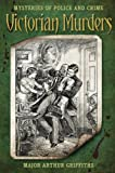 Victorian Murders: Mysteries Of Police & Crime (Mysteries of Police & Crime)