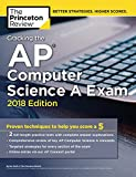 Cracking the AP Computer Science A Exam, 2018 Edition: Proven Techniques to Help You Score a 5 (College Test Preparation)