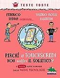 Perché il touchscreen non soffre il solletico?: e tante altre domande sulle nuove tecnologie