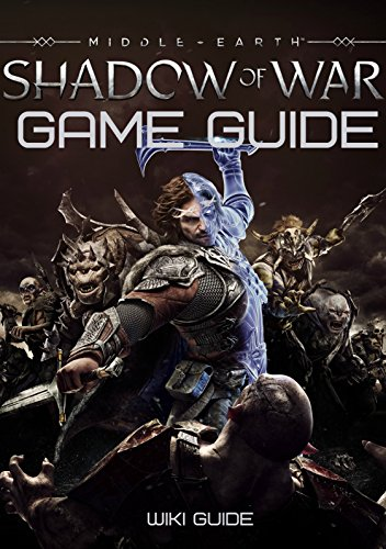 Middle-earth: Shadow of War Game Guide (English Edition)