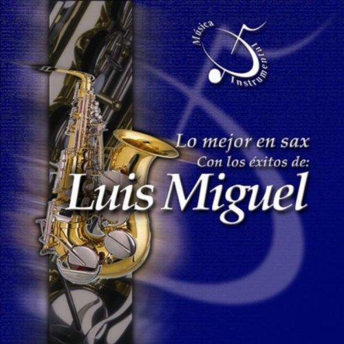 Lo Mejor en Sax Con Los Exitos de Luis Miguel