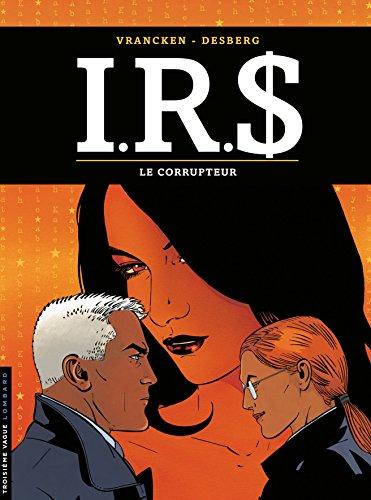 I.R.$., tome 6 : Le Corrupteur