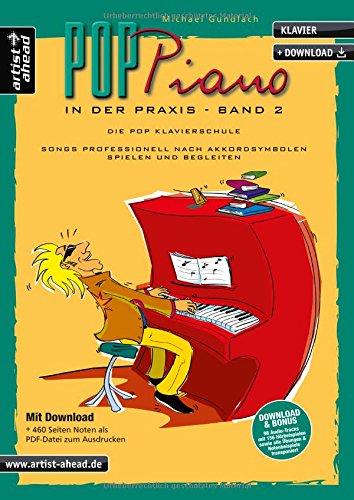 Pop-Piano in der Praxis - Band 2: Songs professionell nach Akkordsymbolen spielen und begleiten (inkl. Download). Lehrbuch für Klavier. Klavierschule. Klavierstücke. Klaviernoten. - Lernen Klavier Einfach