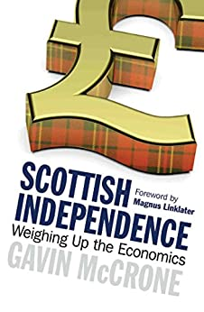 Scottish Independence: Weighing up the Economics by [McCrone, Gavin, Linklater, Magnus]
