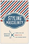 Styling Masculinity: Gender, Class, a...