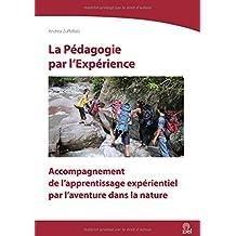 La Pédagogie par l'Expérience: Accompagnement de l'apprentissage expérientiel par l'aventure dans la nature (Kleine Schriften zur Erlebnispädagogik)