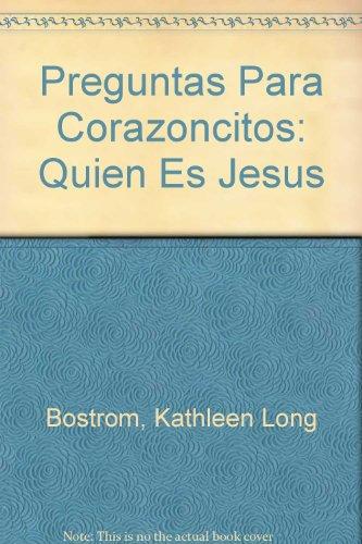 Preguntas Para Corazoncitos: Quien Es Jesus