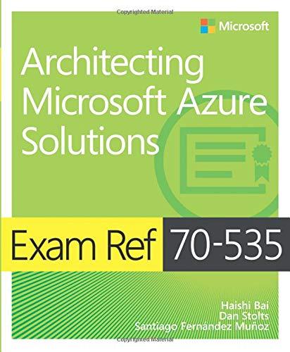 Exam Ref 70-535 Architecting Microsoft Azure Solutions por Haishi Bai