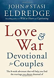 Love and War Devotional for Couples: The Eight-Week Adventure That Will Help You Find the Marriage You Always Dreamed Of by John Eldredge (2010-10-05)