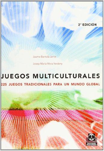 JUEGOS MULTICULTURALES. 225 juegos tradicionales para un mundo global (Educación Física / Pedagogía / Juegos) por Jaume Bantulá Janot