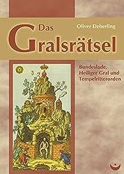 Das Gralsrätsel: Bundeslade, Heiliger Gral und Tempelritterorden