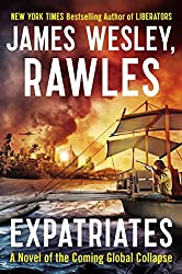 Expatriates: A Novel of the Coming Global Collapse by James Wesley Rawles (2014-09-30)