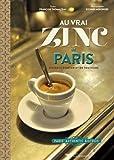 Telecharger Livres Au vrai zinc de Paris bistrots d antan et de toujours (PDF,EPUB,MOBI) gratuits en Francaise