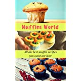 Muffins World: All the best muffin recipes you want are here (English Edition)