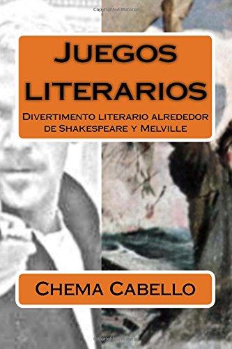Juegos literarios: Divertimento literario alrededor de Shakespeare y Melville por Chema Cabello