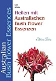 Edition Tirta: Heilen mit australischen Bush Flower Essenzen: Australian Bush Flower Essences - Ian White