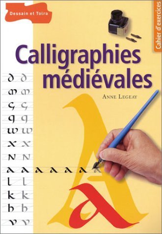 Calligraphies mdivales de Legeay. Anne (2004) Broch
