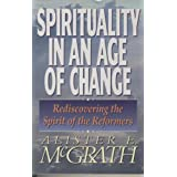 Spirituality in an Age of Change: Rediscovering the Spirit of the Reformers by Alister E. McGrath (1994-08-01)