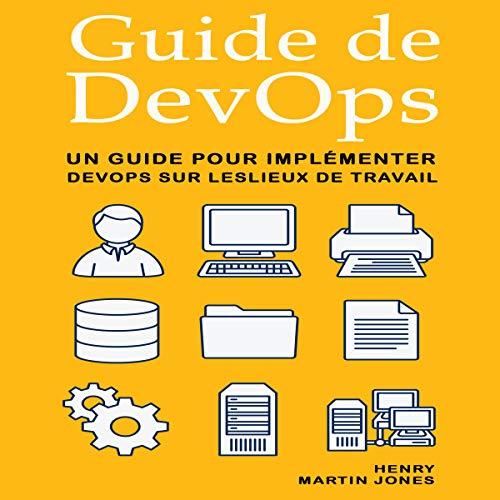 Guide de DevOps: Un Guide pour Implémenter DevOps sur Leslieux de Travail par Henry Martin Jones