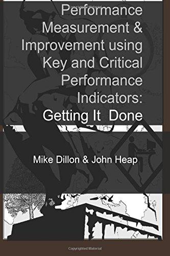 Performance Measurement and Improvement using Key & Critical Performance Indicators (Getting It Done)